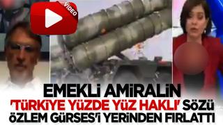 Emekli amiralin 'Türkiye yüzde yüz haklı' sözü Özlem Gürses'i yerinden fırlattı