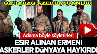 Esir alınan Ermeni askerler: Karabağ Azerbaycan!