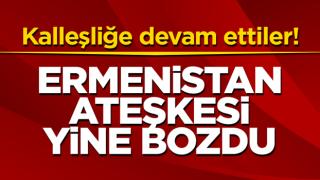 Faşist Ermenistan ateşkesi yine bozdu!