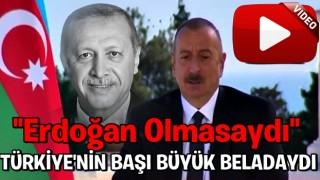 İlham Aliyev: Erdoğan benim kardeşim, o bir dünya lideri
