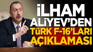İlham Aliyev'den Türk F-16'ları açıklaması