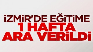 İzmir'de eğitime bir hafta ara verildi