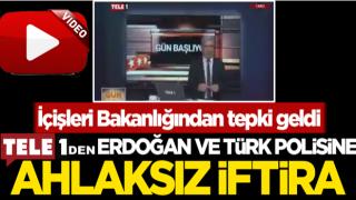 TELE 1'den Cumhurbaşkanı Erdoğan ve Türk polisine ahlaksız iftira