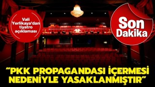 Vali Yerlikaya'dan tiyatro açıklaması: PKK propagandası içermesi nedeniyle yasaklanmıştır