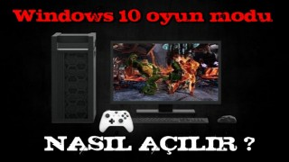 Windows 10 oyun modu nasıl açılır?