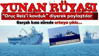 Yunan medyası montaj fotoğraf ile algı yaptı: Oruç Reis'i kovduk...