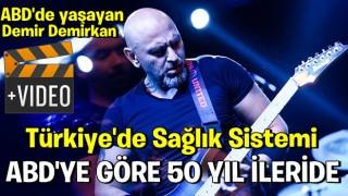 ABD'de yaşayan ünlü şarkıcı Demir Demirkan'dan Türk sağlık sistemine övgü .