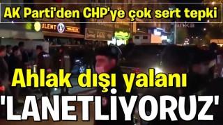 AK Parti'den CHP'ye çok sert tepki: Ahlak dışı yalanı lanetliyoruz