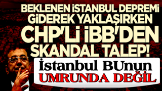 Beklenen İstanbul depremi yaklaşırken CHP'li İBB'den skandal talep