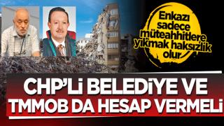 CHP'li belediyeler ve TMMOB da hesap vermeli
