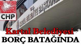 CHP'li Kartal Belediyesi borç batağında!