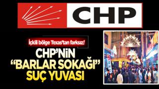 """CHP'nin """"barlar sokağı"""" suç yuvası!"""