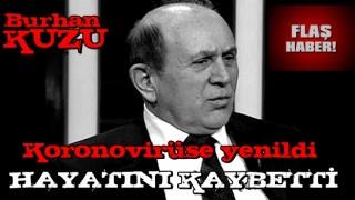 Eski AK Parti milletvekili Burhan Kuzu, koronavirüs nedeniyle hayatını kaybetti