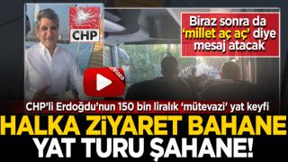 Halkı dinlemeye giden CHP'li Aykut Erdoğdu'nun yat keyfi! Halka ziyaret bahane yat turu şahane