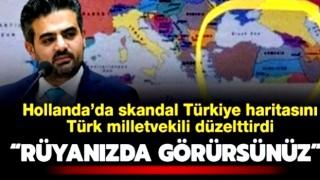 Hollanda'da skandal Türkiye haritası! Türk milletvekili 'Rüyanızda görürsünüz' diyerek düzelttirdi