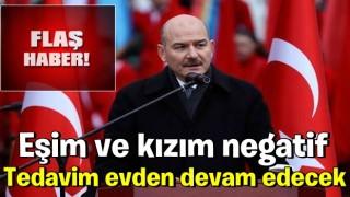 İçişleri Bakanı Süleyman Soylu: Tedavim evden devam edecek, eşim ve kızım negatif