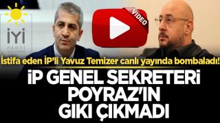 İstifa eden İYİ Partili Yavuz Temizer canlı yayında bombaladı! İP Genel Sekreteri Poyraz'ın gıkı çıkmadı