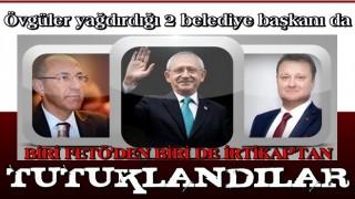 Kemal Kılıçdaroğlu'nun övgüler yağdırdığı 2 belediye başkanı da tutuklandı .