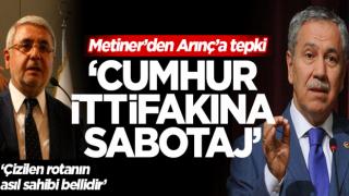 Metiner'den Arınç'a tepki: Cumhur ittifakına sabotaj!