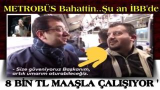 Metrobüs Bahattin'e 8 bin liralık maaş!