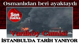 Osmanlı'dan beri ayakta duran İstanbul'daki Vaniköy Camisi'nde yangın çıktı