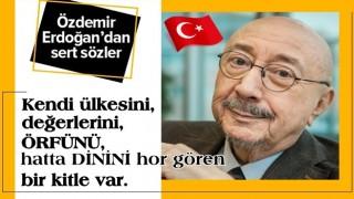 Özdemir Erdoğan'dan sert sözler: Ülke başarılı oldukça onlar rahatsız oluyor .