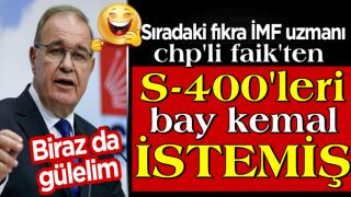 Sıradaki fıkra CHP'li Faik Öztrak'tan: S-400'leri Kılıçdaroğlu istedi