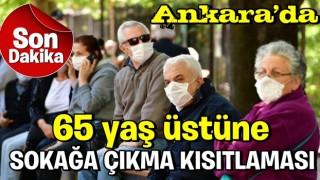 Son dakika: Ankara'da 65 yaş üstüne sokağa çıkma kısıtlaması