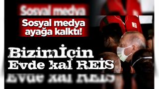 Sosyal medyada Cumhurbaşkanı Erdoğan'a #BizimİçinEvdeKalReis çağrısı