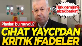 Türk gemisine alçak baskın! Planları bu muydu? Cihat Yaycı'dan kritik ifadeler