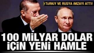 Türkiye ve Rusya'dan 100 milyar dolar için yeni hamle! İmzalar atıldı