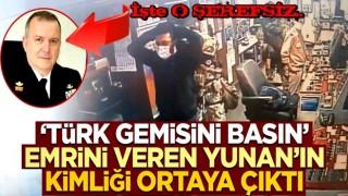 """Yunan medyası ismini yayınladı: İşte """"Türk gemisini basın"""" emri veren Yunan!"""