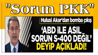 Bakan Akar'dan bomba ABD ve PKK açıklaması!