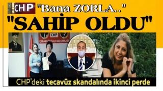'Bana zorla sahip oldu' CHP'deki tecavüz skandalında ikinci perde!