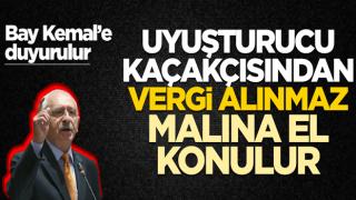 Bay Kemal'e duyurulur! Uyuşturucu kaçakçısından vergi alınmaz malına el konulur