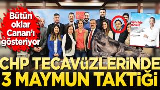 CHP tecavüzlerinde üç maymun taktiği!