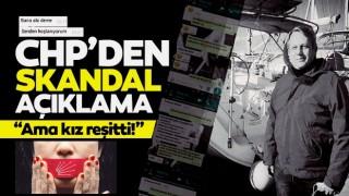 CHP'de tacize şok savunma: Ama kız reşitti