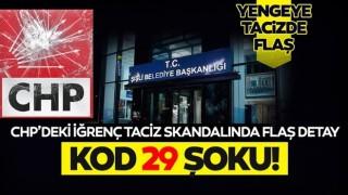 CHP'deki tacizde 'KOD 29' skandalı!