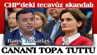 CHP'deki tecavüz skandalı Canan Kaftancıoğlu ve Barış Yarkadaş'ı karşı karşıya getirdi .