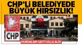 CHP'li Çeşme Belediyesi'nde büyük hırsızlık! .