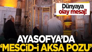 Dünya'ya olay mesaj ! Ayasofya'da 'Mescid-i Aksa pozu'