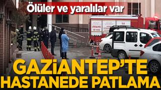 Gaziantep'te hastanede patlama! Ölüler ve yaralılar var