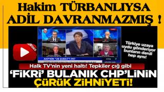 Halk TV'de rezalet! CHP'li Fikri Sağlar 'başörtülü hakimleri hedef aldı!