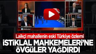 Laikçi mahallenin eski Türkiye özlemi! İstiklal Mahkemeleri'ne övgüler yağdırdı