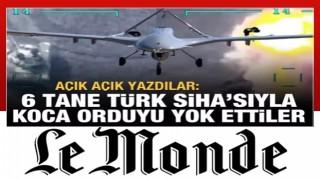 Le Monde: 6 tane Türk SİHA'sıyla Ermenistan ordusunu yok ettiler