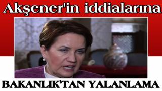 Meral Akşener'in iddialarına Bakanlıktan yalanlama