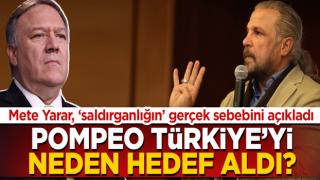 Mete Yarar açıkladı! Pompeo Türkiye'yi neden hedef aldı?