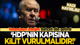 MHP Lideri Devlet Bahçeli: HDP'nin kapısına kilit vurulmalıdır!