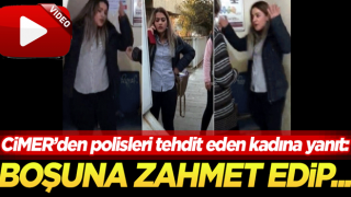 Polisleri tehdit eden kadına CİMER'den cevap: Boşuna zahmet edip yazma