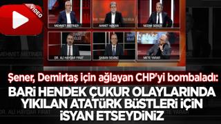 Şener CHP'yi bombaladı: Bari hendek çukur olaylarında yıkılan ve yakılan Atatürk büstleri için isyan etseydiniz